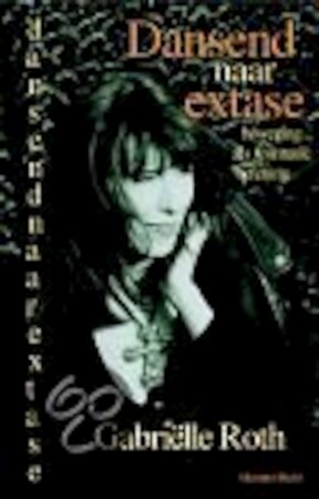 Dansend naar extase - Gabrielle Roth, Ananto Dirksen