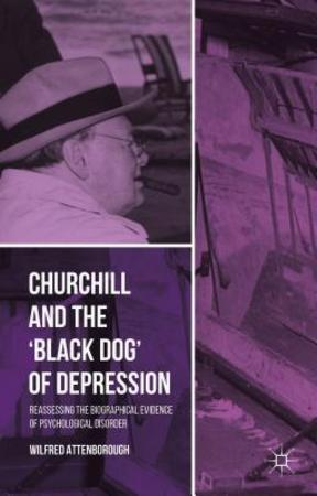Churchill and the 'Black Dog' of Depression - Wilfred Attenborough