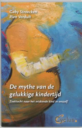 De mythe van de gelukkige kindertijd - Gaby Stroecken, Rien Verdult