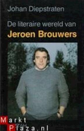 De literaire wereld van Jeroen Brouwers - Jeroen Brouwers, Johan Diepstraten