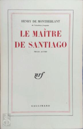 Le maître de Santiago - Henry de Montherlant