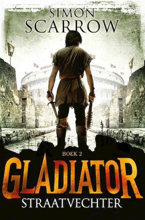 Gladiator boek 2: Straatvechter - Simon Scarrow