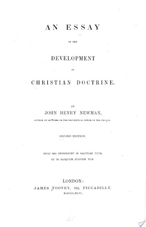 john henry newman essay development doctrine Part of the essay reflects on the nature and limits of doctrinal development in light   1 john henry newman, an essay on the development of christian doctrine,.