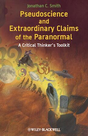 Pseudoscience and Extraordinary Claims of the Paranormal - Jonathan C. Smith