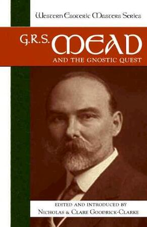 G. R. S. Mead and the Gnostic Quest -