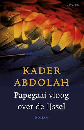 Papegaai vloog over de IJssel - Kader Abdolah