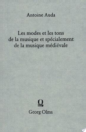 Les Modes et Les Tons De La Musique et Specialment De La Musique Medievale - Antoine Auda