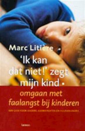 'Ik kan dat niet!' zegt mijn kind - Marc Litière - (ISBN ...