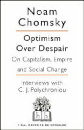 Optimism Over Despair - Noam Chomsky, C.J. Polychroniou