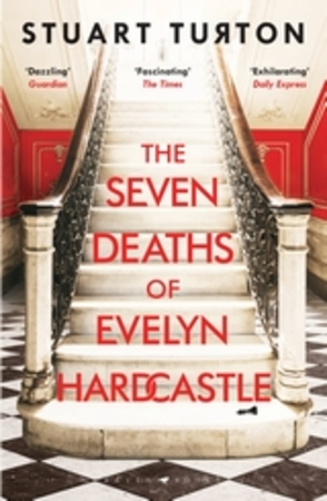 Seven Deaths of Evelyn Hardcastle - Stuart Turton