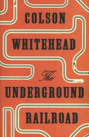 The Underground Railroad - Colson Whitehead