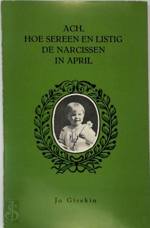 Ach, hoe sereen en listig de narcissen in April - Jo Gisekin