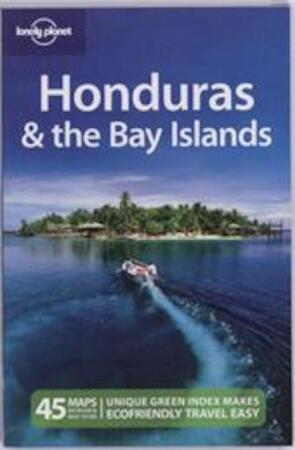 Lonely Planet Honduras & the Bay Islands - Greg Benchwick