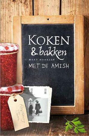Koken en bakken met de Amish - Mary Maarsen