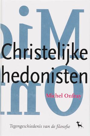 De christelijke hedonisten - Michel Onfray