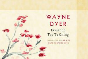 Ervaar de Tao Te Ching - Wayne W. Dyer, Wayne Dyer