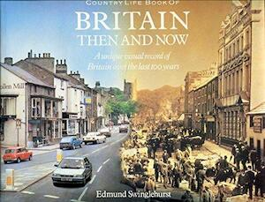 Country Life Book of Britain Then and Now - Edmund Swinglehurst