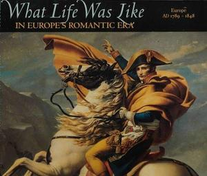 What life was like in Europe's Romantic Era - Time-Life Books