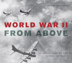 World War II from Above - Jeremy Harwood
