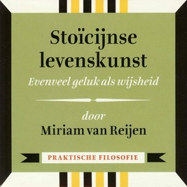 Stoïcijnse levenskunst - Evenveel geluk als wijsheid - Miriam van Reijen