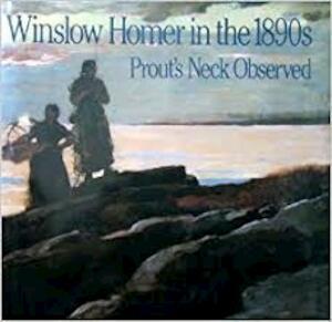 Winslow Homer in the 1890s - Winslow Homer, Philip C. Beam, University Of Rochester. Memorial Art Gallery
