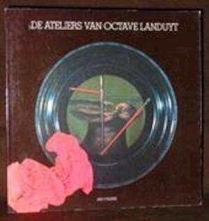 De ateliers van Octave Landuyt - Jan d'. Haese, Octave Landuyt, Hilaire Dewulf