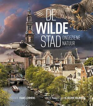 De wilde stad / Urban Nature Amsterdam - Remco Daalder, Geert Timmermans