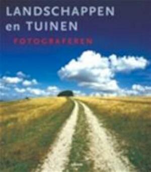 Landschappen en tuinen fotograferen - Michael Busselle, Stany de Roos, Christina (red.) Schoneveld