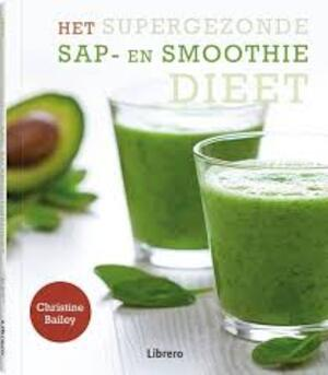 Het supergezonde sap- en smoothiedieet - Christine Bailey