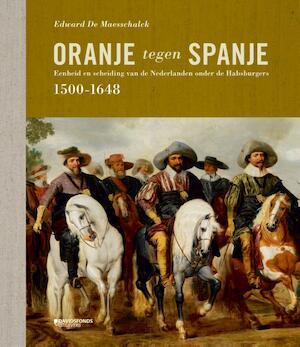 ORANJE TEGEN SPANJE (1500-1648) - Edward De Maesschalck