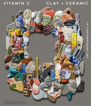 Vitamin C: Clay and Ceramic in Contemporary Art - Clare Lilley