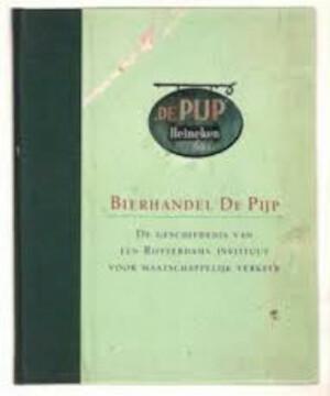 Bierhandel De Pijp: de geschiedenis van een Rotterdams Instituut voor Maatschappelijk Verkeer - Hans Baaij