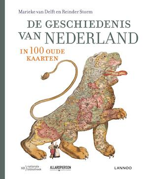De geschiedenis van Nederland in 100 oude kaarten - Marieke van Delft, Reinder Storm, Peter van der Krogt, Marleen Smit, Bram Vannieuwenhuyze, Huibert Crijns