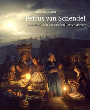 Petrus van Schendel (1806-1870) - Jan M.M. de Meere, Jan de Meere
