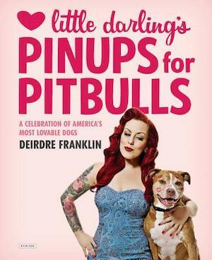 Little Darling's Pinups for Pitbulls - Deirdre Franklin