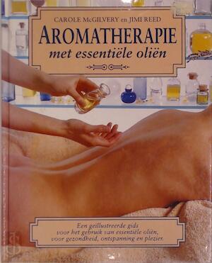 Aromatherapie met essentiële oliën - Carole Macgilvery, Jimi Reed, S.G.E.M. Snepvangers, T. Dijkhof