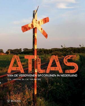 Atlas van verdwenen spoorlijnen in Nederland - Victor Lansink, Michiel ten Broek