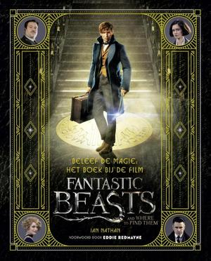 Beleef de magie : Het boek bij de film Fabeldieren en waar ze te vinden - Ian Nathan