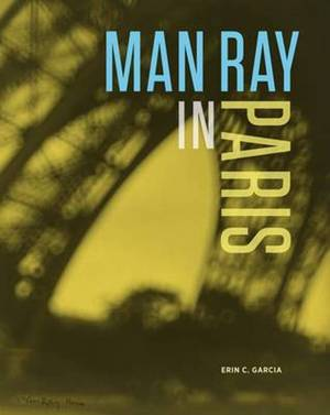 Man Ray in Paris - Erin Garcia