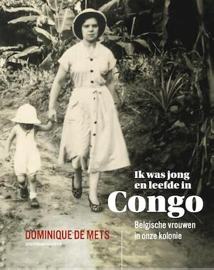 Ik was jong en leefde in Congo - Dominique De Mets