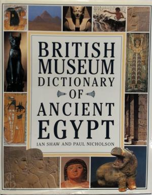 British Museum dictionary of Ancient Egypt - Ian Shaw