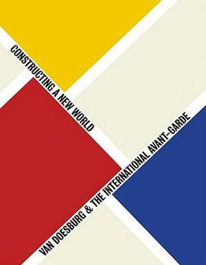 Van Doesburg & the international avant-garde - Gladys Fabre, Doris Wintgens Hötte, Michael White, Tate Modern (gallery), Marc Dachy, Stedelijk Museum