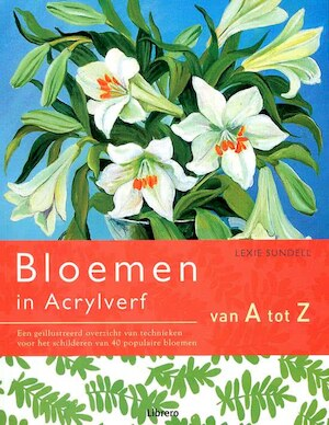Bloemen in acrylverf van A tot Z - Lexi Sundell