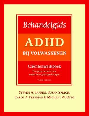 Behandelgids ADHD bij volwassenen, cliëntenwerkboek - tweede editie - Steven A. Safren, Susan Sprich, Carol A. Perlman, Michael W. Otto