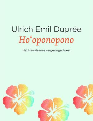 Ho'oponopono: het Hawaïaanse vergevingsritueel - Ulrich Emil Duprée, Ulrich E. Duprée