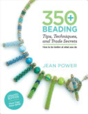 350+ Beading Tips, Techniques, and Trade Secrets - Jean Power