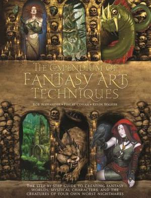 The Compendium of Fantasy Art Techniques - Rob Alexander, Finlay Cowan, Kevin Walker