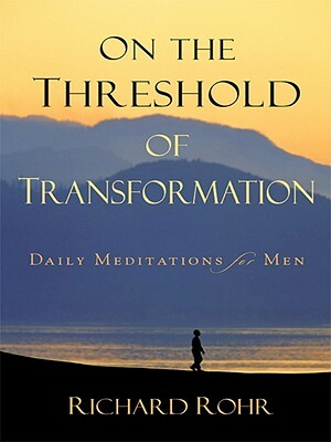 On the Threshold of Transformation - Richard Rohr