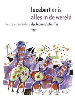 Er is alles in de wereld - Erven Lucebert, Ilja Leonard Pfeijffer