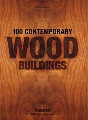 100 Contemporary Wood Buildings - Philip Jodidio
